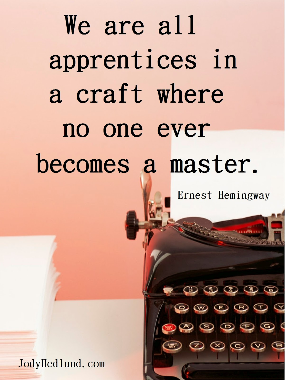 ernest hemingway mark anthony books we are all apprentices in a craft where no one ever becomes a master ernest hemingway
